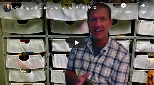 Knitting With QueerJoe Episode 9 08-15-20