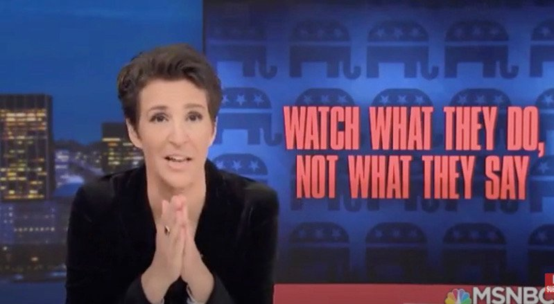 Watch What They Do Not What They Say Rachel Maddow